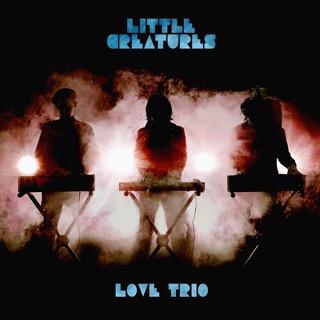 LOVE TRIO - LITTLE CREATURES_w320.JPG